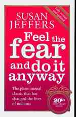 Feel the Fear and Do it Anyway: The Phenomenal Classic That Has Changed the Lives of Millions (20TH)