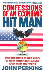 Confessions of an Economic Hit Man : The Shocking Story of How America Really Took over the World -- Paperback