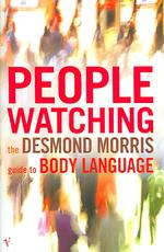 Peoplewatching : The Desmond Morris Guide to Body Language -- Paperback