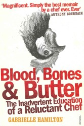Blood, Bones and Butter : The Inadvertent Education of a Reluctant Chef -- Paperback