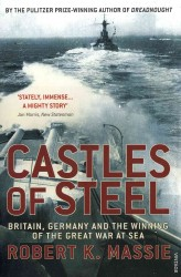 Castles of Steel : Britain, Germany and the Winning of the Great War at Sea -- Paperback