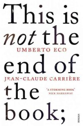 This is Not the End of the Book : A Conversation Curated by Jean-philippe De Tonnac -- Paperback
