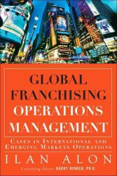 Global Franchising Operations Management : Cases in International and Emerging Markets Operations