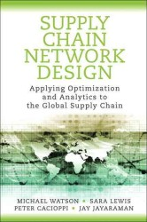 Supply Chain Network Design : Applying Optimization and Analytics to the Global Supply Chain