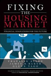Fixing the Housing Market : Financial Innovations for the Future (Wharton School Publishing-milken Institute Series on Financial Innovations)