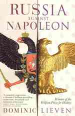 Russia against Napoleon : The Battle for Europe, 1807 to 1814 -- Paperback