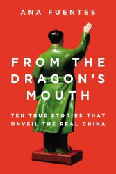 From the Dragon's Mouth : 10 True Stories That Unveil the Real China