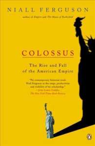 Colossus : The Rise and Fall of the American Empire (Reprint)