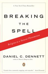 Breaking the Spell : Religion as a Natural Phenomenon (Reprint)