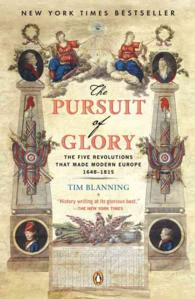 The Pursuit of Glory : The Five Revolutions That Made Modern Europe : 1648 - 1815 (Reprint)