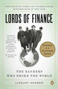 Lords of Finance : The Bankers Who Broke the World (Reprint)