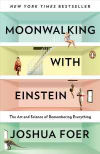 Moonwalking with Einstein : The Art and Science of Remembering Everything (Reprint)