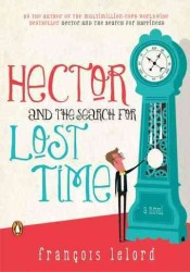 Hector and the Search for Lost Time : A Novel (Hector&#039;s Journeys)