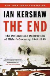 The End : The Defiance and Destruction of Hitler's Germany, 1944-1945 (Reprint)