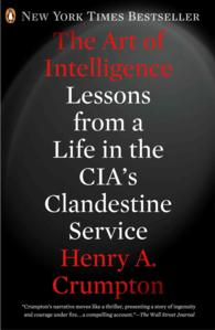 The Art of Intelligence : Lessons from a Life in the CIA's Clandestine Service (Reprint)