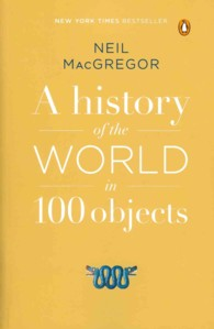 A History of the World in 100 Objects (Reprint)
