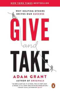 Give and Take : Why Helping Others Drives Our Success (Reprint)