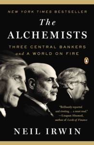 The Alchemists : Three Central Bankers and a World on Fire (Reprint)