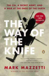 The Way of the Knife : The CIA, a Secret Army, and a War at the Ends of the Earth (Reprint)