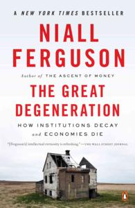 The Great Degeneration : How Institutions Decay and Economies Die (Reprint)