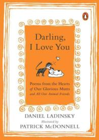 Darling, I Love You : Poems from the Hearts of Our Glorious Mutts and All Our Animal Friends