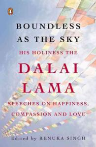 Boundless as the Sky : His Holiness the Dalai Lama on Happiness, Compassion and Love
