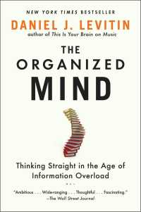 The Organized Mind : Thinking Straight in the Age of Information Overload (Reprint)