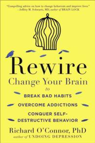 Rewire : Change Your Brain to Break Bad Habits, Overcome Addictions, Conquer Self-destructive Behavior (Reprint)