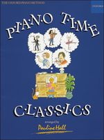 Piano Time Classics : The Oxford Piano Method (Piano Time)