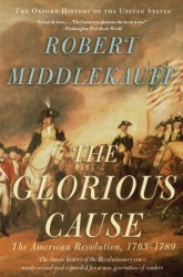 The Glorious Cause : The American Revolution, 1763-1789 (Oxford History of the United States) (REV EXP)