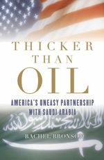 Thicker than Oil : America's Uneasy Partnership with Saudi Arabia
