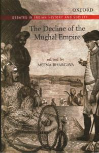 The Decline of the Mughal Empire (Oxford in India Readings: Debates in Indian History and Society)