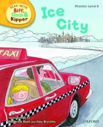 Oxford Reading Tree Read with Biff, Chip, and Kipper: Phonics: Level 6: Ice City -- Hardback