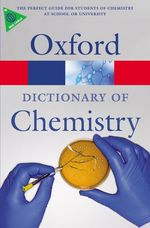 Oxford Dictionary of Chemistry (Oxford Paperback Reference) (6TH)