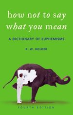 How Not to Say What You Mean : A Dictionary of Euphemisms (4TH)