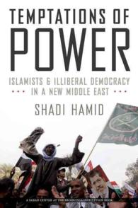 Temptations of Power : Islamists and Illiberal Democracy in a New Middle East