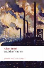An Inquiry into the Nature and Causes of the Wealth of Nations : A Selected Edition (Oxford World's Classics) (Reprint)