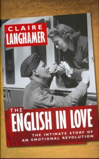 The English in Love : The Intimate Story of an Emotional Revolution