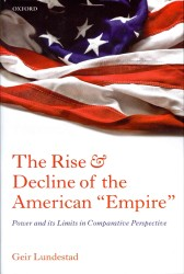 The Rise and Decline of the American 'Empire' : Power and its Limits in Comparative Perspective