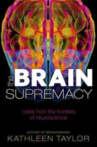 The Brain Supremacy : Notes from the Frontiers of Neuroscience