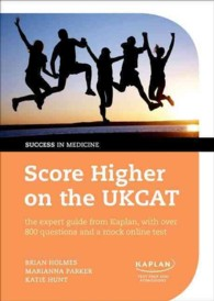 Score Higher on the UKCAT : The Expert Guide from Kaplan, with over 800 Questions and a Mock Online Test (Success in Medicine)
