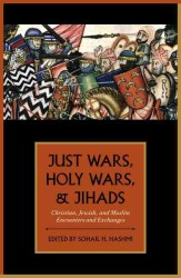 Just Wars, Holy Wars, and Jihads : Christian, Jewish, and Muslim Encounters and Exchanges