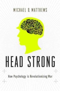 Head Strong : How Psychology Is Revolutionizing War