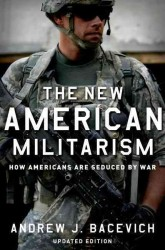 The New American Militarism : How Americans Are Seduced by War (Updated)