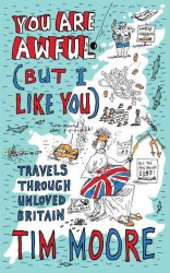 You are Awful (but I Like You) Travels Around Unloved Britain