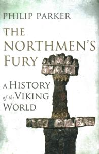 Northmen's Fury : A History of the Viking World -- Hardback
