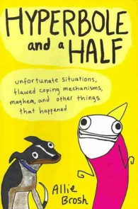 Hyperbole and a Half : Unfortunate Situations, Flawed Coping Mechanisms, Mayhem, and Other Things That -- Paperback
