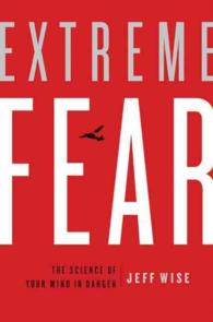 Extreme Fear : The Science of Your Mind in Danger (Reprint)