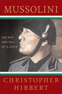Mussolini : The Rise and Fall of Il Duce