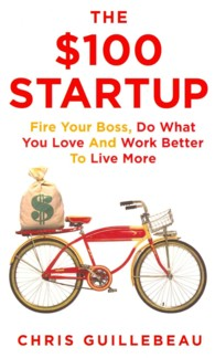 $100 Startup : Fire Your Boss, Do What You Love and Work Better to Live More -- Paperback
